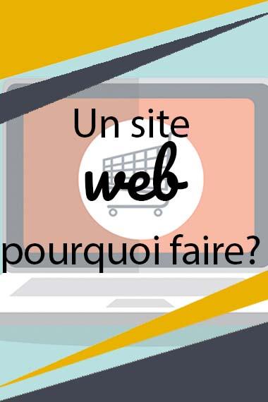 Un site web, pourquoi faire?